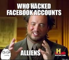 who-hacked-facebook-accounts-alliens-thumb.jpg via Relatably.com