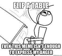 Flip A Table memes | quickmeme via Relatably.com