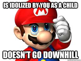 is idolized by you as a child Doesn't go downhill - Good guy mario ... via Relatably.com