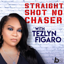 Straight Shot, No Chaser with Tezlyn Figaro