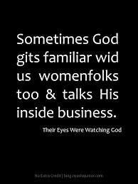 perspective is everything as shown in this quote from zora neale janie in zora neale hurston s their eyes were watching god p