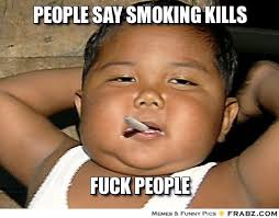 people say smoking kills... - Meme Generator Captionator via Relatably.com