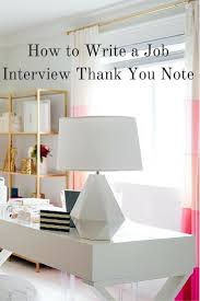 to write a job interview thank you note how to write a job interview thank you note
