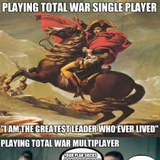 Whenever I Play Total War Multiplayer With Random People by ... via Relatably.com