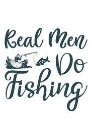 <b>Real Men Do Fishing</b>: Fishing Journal Complete Fisherman's Log ...