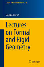 Lectures on <b>Formal</b> and Rigid Geometry | Siegfried Bosch | Springer