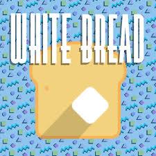 White Bread Podcast