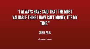I always have said that the most valuable thing I have isn't money ...