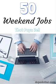 best ideas about weekend jobs part time jobs 50 part time weekend jobs online weekend jobs that make money