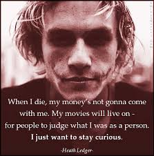 EmilysQuotes.Com-die-death-money-movies-live-life-people-judge-person-want-curious-amazing-great-inspirational-Heath-Ledger.jpg