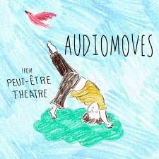 Audiomoves by Peut-Être Theatre