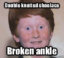 Double knotted shoelace Broken ankle - Annoying Ginger Kid - quickmeme via Relatably.com