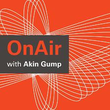 OnAir with Akin Gump