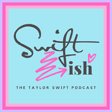 Swiftish: A Taylor Swift Podcast