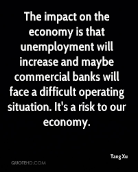 tang xu quotes quotehd the impact on the economy is that unemployment will increase and be commercial banks will face