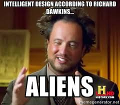 intelligent design according to Richard Dawkins... Aliens ... via Relatably.com