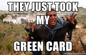they just took my green card - muslim immigrant | Meme Generator via Relatably.com