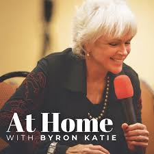 AT HOME with Byron Katie