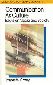 communication as culture  essays on media and society by james w