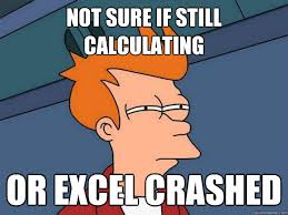 Not sure if still calculating Or Excel crashed - Futurama Fry ... via Relatably.com