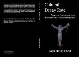 a new book of essays by john david ebert is out cultural discourse ebertculturaldecaycover