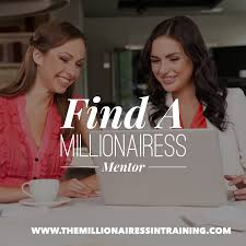 become a millionaire by finding a millionaire mentor the find a millionairess mentor