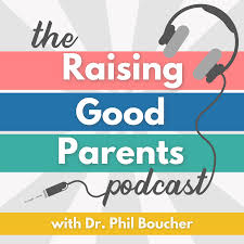Raising Good Parents Podcast (formerly Parenting Matters)