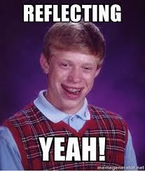Reflecting Yeah! - Bad luck Brian meme | Meme Generator via Relatably.com