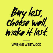 "Buy less, choose well, make it last"" — Vivienne Westwood #FashRev ... via Relatably.com"
