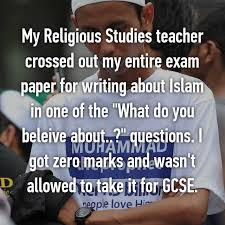 My Religious Studies teacher crossed out my entire exam paper for     Whisper My Religious Studies teacher crossed out my entire exam paper for writing about Islam in one of the  quot What do you beleive about    quot  questions