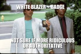 white-blazer-badge-not-sure-if-more-ridiculous-or-authoritative-thumb.jpg via Relatably.com