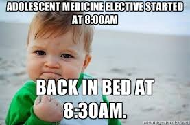 Adolescent Medicine elective started at 8:00AM Back in bed at 8 ... via Relatably.com