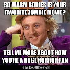 Horror Meme: Condescending Wonka Disses 'Warm Bodies' - 40oz. of ... via Relatably.com