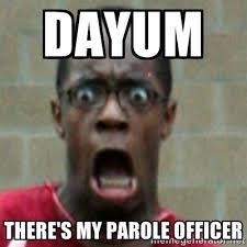 dayum There's my parole officer - SCARED BLACK MAN | Meme Generator via Relatably.com