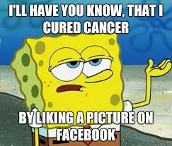 I'll have you know, that I cured cancer By liking a picture on ... via Relatably.com
