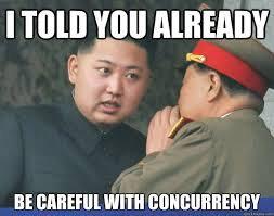 I told you already Be careful with concurrency - Hungry Kim Jong ... via Relatably.com