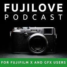 FujiLove - All Things Fujifilm. A Podcast for Fuji X and GFX Users.
