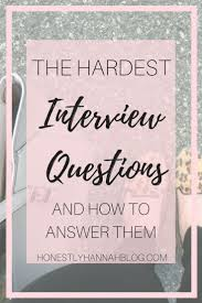 17 best ideas about tough interview questions job the hardest job interview questions and how to answer them
