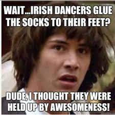 The 21 Best Conspiracy Keanu Meme Images | Irish Dance, Irish ... via Relatably.com