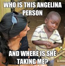 Who Is This Angelina Person And Where Is She Taking Me | WeKnowMemes via Relatably.com