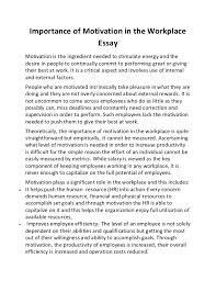importance of motivation in the workplace essayimportance of motivation in the workplace essay motivation is the ingredient needed to stimulate energy and