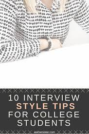interview style tips for college students com 10 interview style tips for college students
