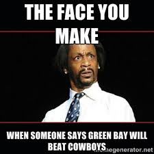 the face you make when someone says green bay will beat cowboys ... via Relatably.com