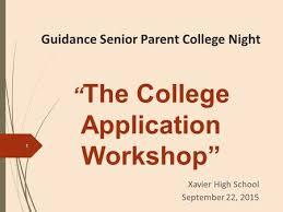 Guidance Senior Parent College Night     The College Application Workshop    Xavier High School September