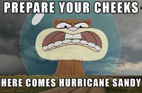 Prepare your Cheeks | 2012 Hurricane Sandy | Know Your Meme via Relatably.com