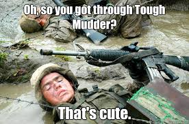 Oh, so you got through Tough Mudder? That's cute. - Tough Mudder ... via Relatably.com