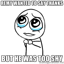 Remy wanted to say Thanks But he was too shy - pleaseguy | Meme ... via Relatably.com