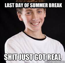 Last Day of Summer Break shit just got real - High School Freshman ... via Relatably.com