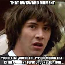 That awkward moment You realize you're the type of moron that is ... via Relatably.com