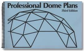 Professional Dome Plans    Building geodesic domes made easy Professional Dome Plans    A book of detailed shop drawings and simple formulas for building